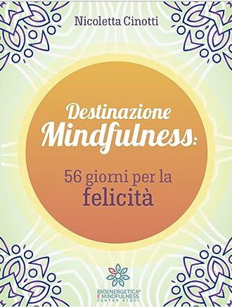 Destinazione Mindfulness: 56 giorni per la felicità