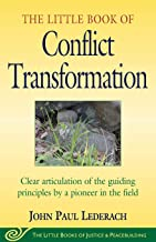 Little Book of Conflict Transformation: Clear Articulation Of The Guiding Principles By A Pioneer In The Field (Little Boo...