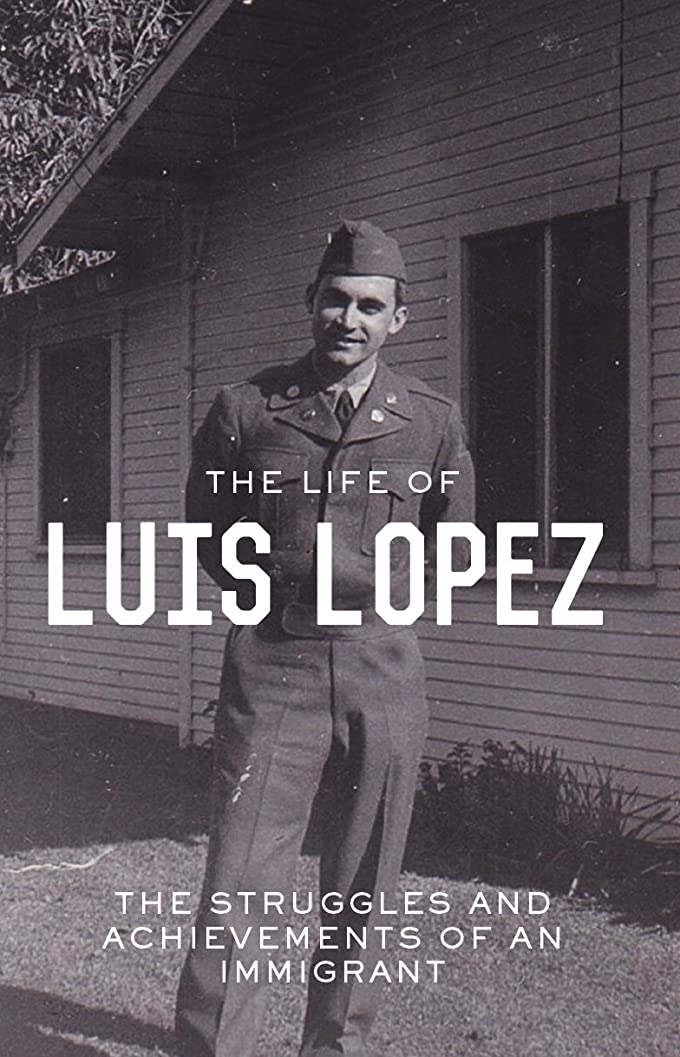 無法者きちんとしたお別れThe Life of Luis Lopez: The Struggles and Achievements of an Immigrant (English Edition)