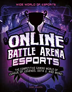 Online Battle Arena Esports: The Competitive Gaming World of League of Legends, Dota 2, and More! (Wide World of Esports)