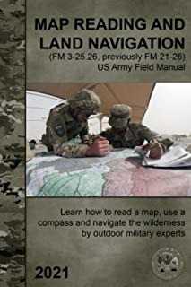 Map Reading and Land Navigation (FM 3-25.26, previously FM 21-26) - US Army Field Manual: Learn how to read a map, use a c...