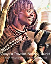 Always a Traveler, Never a Tourist: In Search of People and Places on the Road Less Traveled