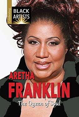 Aretha Franklin: The Queen of Soul (Celebrating Black Artists)