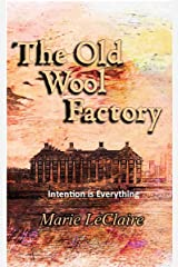 The Old Wool Factory: Intention is Everything Kindle Edition