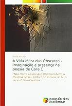 """A Vida Mera das Obscuras - imaginação e presença na poesia de Cora C: """"Não morre aquele que deixou na terra a melodia de seu cântico na música de seus versos"""" Cora Coralina"""