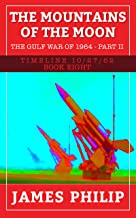 The Mountains of the Moon: The Gulf War of 1964 - Part 2 (Timeline 10/27/62 Book 8)