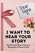 Dear Nana. I Want To Hear Your Story: A Guided Memory Journal to Share The Stories, Memories and Moments That Have Shaped ...