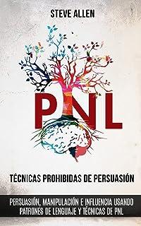 Técnicas prohibidas de Persuasión, manipulación e influencia usando patrones de lenguaje y técnicas de PNL (2a Edición): C...