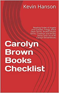 Carolyn Brown Books Checklist: Reading Order of Angels and Outlaws Trilogy, Black Swan Series, Broken Roads Series, Cowboys and Brides Series and List of All Carolyn BrownBooks
