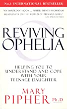 Reviving Ophelia: Helping You to Understand and Cope With Your Teenage Daughter