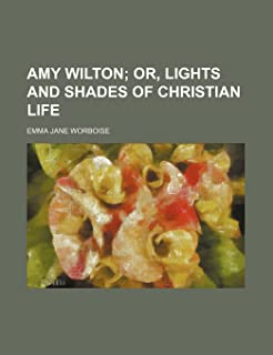 Amy Wilton; Or, Lights and Shades of Christian Life