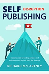 Self Publishing Disruption: How to Rise to the Top in Book Sales through Creative Disruption Kindle Edition