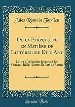De la Perpétuité en Matière de Littérature Et d'Art: Lettre à l'Academie Imperiale des Sciences, Belles-Lettres Et Arts de Rouen (Classic Reprint) (French Edition)