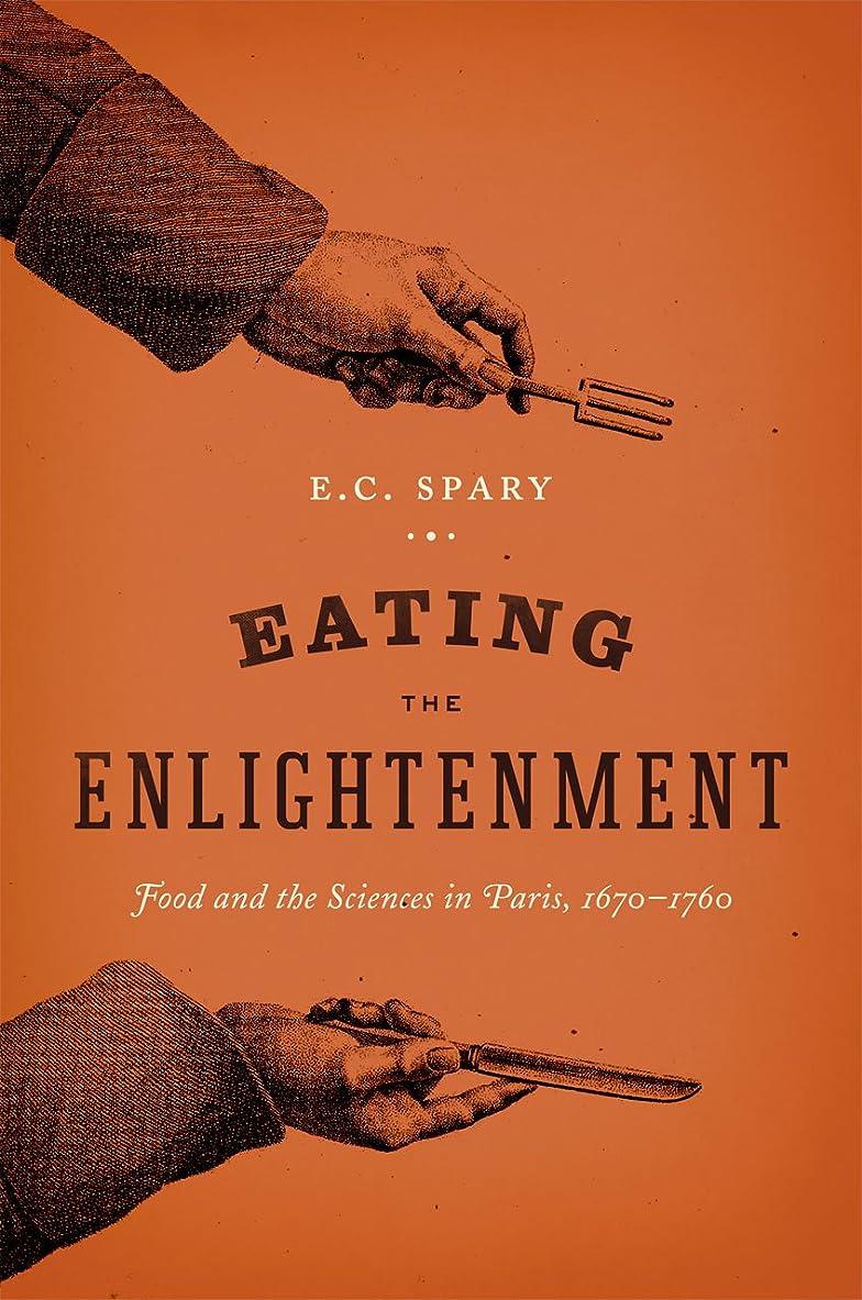 以降警告独特のEating the Enlightenment: Food and the Sciences in Paris, 1670-1760 (English Edition)