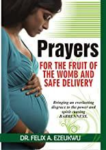 PRAYERS FOR THE FRUIT OF THE WOMB AND SAFE DELIVERY: Bringing An Everlasting Disgrace To The Power And Spirit Causing BARRENNESS