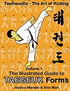 Taekwondo the art of kicking. The illustrated guide to Taegeuk forms (Volume 1)