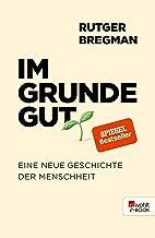 Im Grunde gut: Eine neue Geschichte der Menschheit (German Edition)