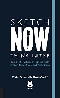 Sketch Now, Think Later: Jump into Urban Sketching with Limited Time, Tools, and Techniques (Urban Sketching Handbooks)