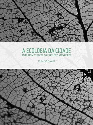 A Ecologia da Cidade: Uma homenagem ao idioleto manoelês