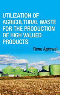 Utilization of Agricultural Waste for The Production of High Valued Products