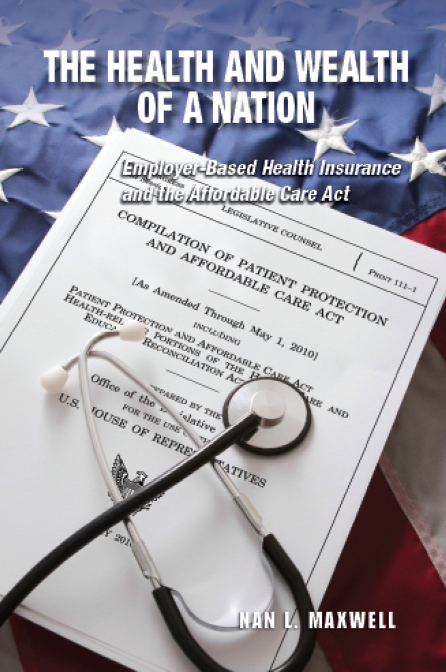 The Health and Wealth of a Nation: Employer-Based Health Insurance and the Affordable Care Act