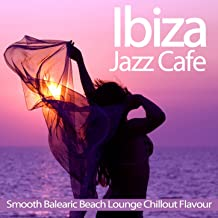 Ibiza Jazz Cafe (Smooth Balearic Beach Lounge Chillout Flavour)