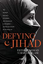 Defying Jihad: The Dramatic True Story of a Woman Who Volunteered to Kill Infidels--and Then Faced Death for Becoming One