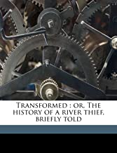 Transformed: or, The history of a river thief, briefly tol
