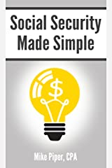 Social Security Made Simple: Social Security Retirement Benefits and Related Planning Topics Explained in 100 Pages or Less (Financial Topics in 100 Pages or Less) Kindle Edition