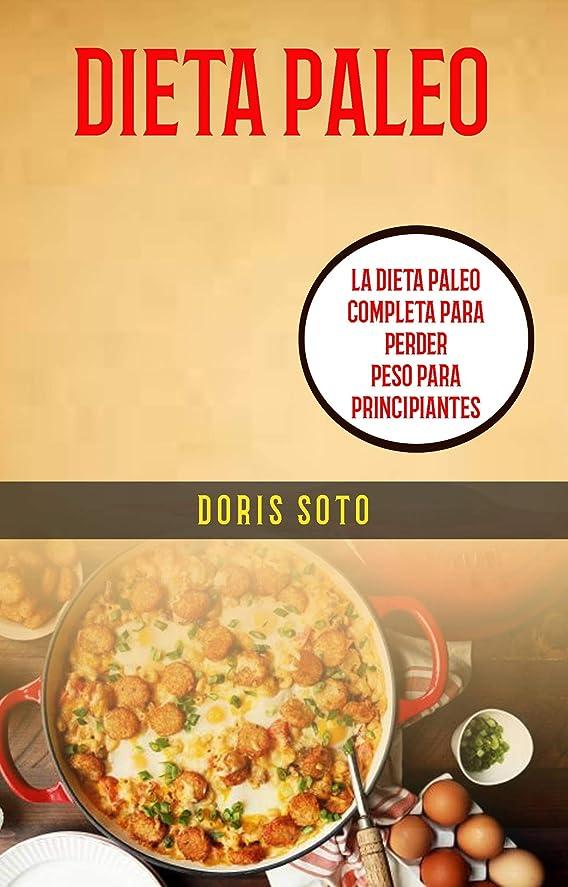 変装した長々とバドミントンDieta Paleo : La Dieta Paleo Completa Para Perder Peso Para Principiantes (Spanish Edition)