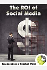 The ROI of Social Media: How To Be Sure Your Marketing Is Making Money Kindle Edition