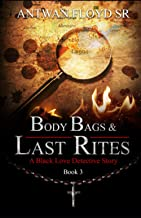 Body Bags & Last Rites (A Black Love Detective Story)