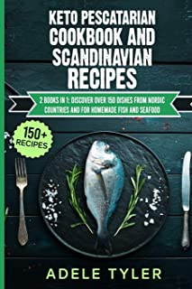 Keto Pescatarian Cookbook And Scandinavian Recipes: 2 Books In 1: Discover Over 150 Dishes From Nordic Countries And For H...