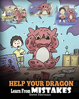 Help Your Dragon Learn From Mistakes: Teach Your Dragon It's OK to Make Mistakes. A Cute Children Story To Teach Kids About Perfectionism and How To Accept Failures. (My Dragon Books)