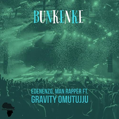 Bunkenke (feat  Gravity Omutujju) by Edenenzo & Man Rapper