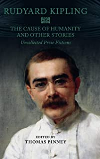 The Cause of Humanity and Other Stories: Rudyard Kipling's Uncollected Prose Fictions