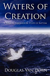 Waters of Creation: A Biblical-Theological Study of Baptism