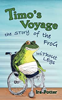Timo's Voyage - children's book 6-12: the Story of the Frog without Legs