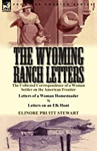 The Wyoming Ranch Letters: The Collected Correspondence of a Woman Settler on the American Frontier-Letters of a Woman Hom...