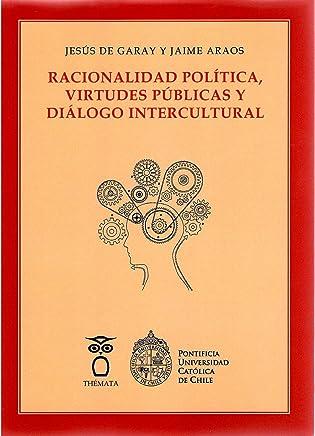 RACIONALIDAD POLÍTICA, VIRTUDES PÚBLICAS Y DIÁLOGO
