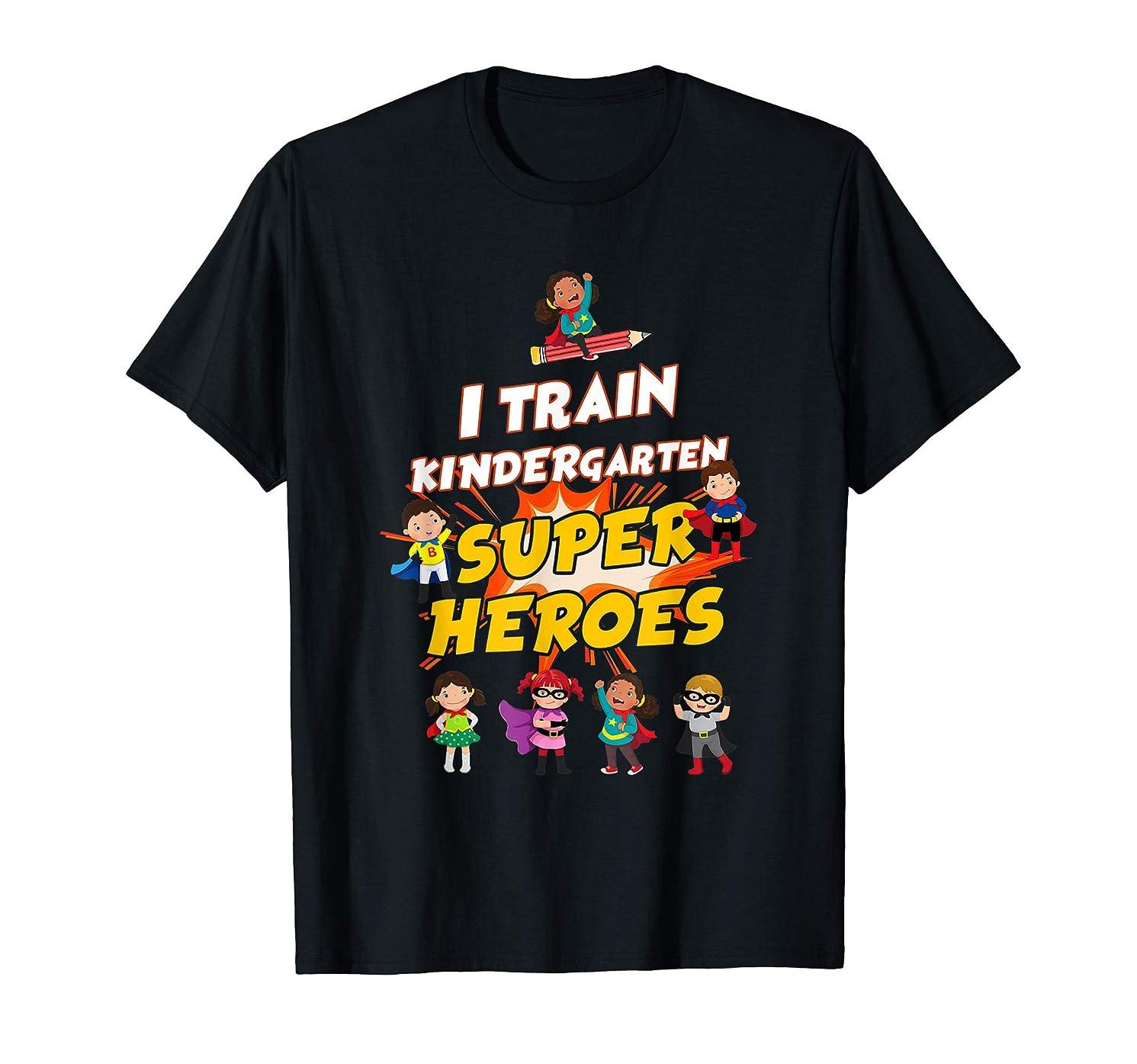 I Train Kindergarten Super Heroes Shirt Gift For Teacher Tee T-Shirt
