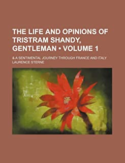 The Life and Opinions of Tristram Shandy, Gentleman (Volume 1); & a Sentimental Journey Through France and Italy