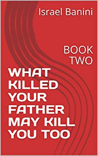 WHAT KILLED YOUR FATHER MAY KILL YOU TOO: BOOK TWO (SUPER HEALTH SERIES 2)