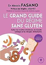 Le grand guide du régime sans gluten: Traiter les troubles intestinaux, la maladie coeliaque et les allergies alimentaire...