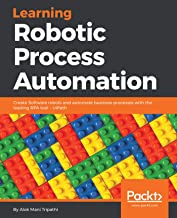 Learning Robotic Process Automation: Create Software robots and automate business processes with the leading RPA tool - Ui...