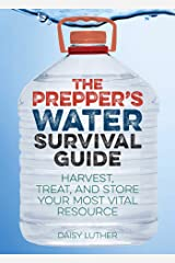 The Prepper's Water Survival Guide: Harvest, Treat, and Store Your Most Vital Resource (Preppers) Kindle Edition