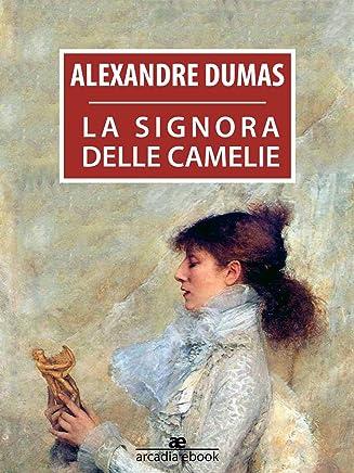 La signora delle camelie (Arcadia Classici)