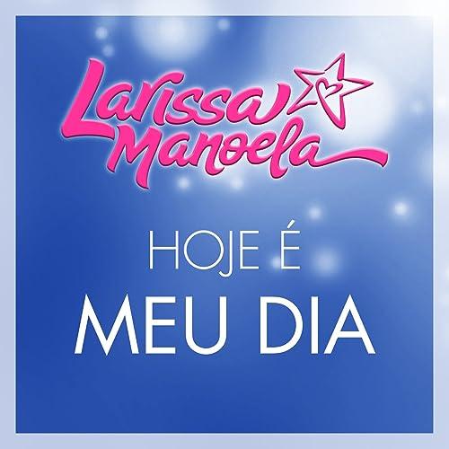 a7219798fb558 Hoje É Meu Dia - Single by Larissa Manoela on Amazon Music - Amazon.com