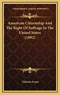 American Citizenship And The Right Of Suffrage In The United States (1892)