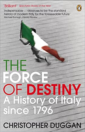 The Force of Destiny: A History of Italy Since 1796